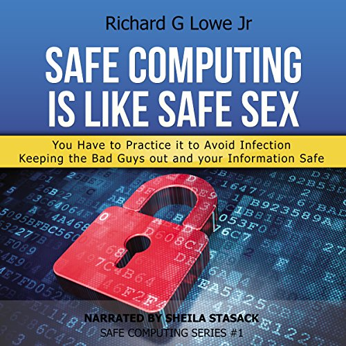 Safe Computing Is Like Safe Sex: You Have to Practice It to Avoid Infection  By  cover art
