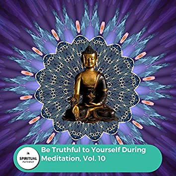 Be Truthful To Yourself During Meditation, Vol. 10