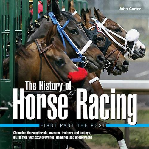 Download The History of Horse Racing: First Past the Post: Champion Thoroughbreds, Owners, Trainers and Jockeys, Illustrated with 2...