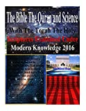 The Bible The Quran and Science With The Torah The Holy Scriptures Examined Under Modern Knowledge 2016 (English Edition)