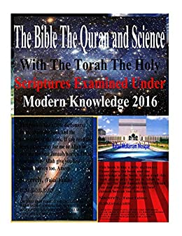 The Bible The Quran and Science With The Torah The Holy Scriptures Examined Under Modern Knowledge 2016 by [Dr.Zakir Naik, Dr. Maurice Bucaille, Ahmed Deedat, Mr.Faisal Fahim]