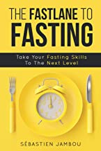 THE FASTLANE TO FASTING: Take Your Fasting Skills To The Next Level