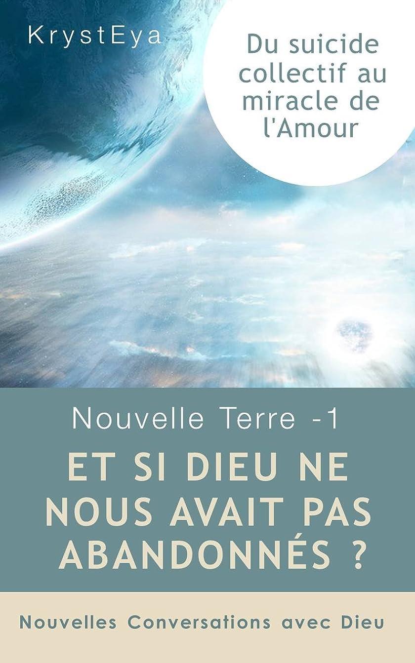 の間に便宜福祉Nouvelle Terre 1 : Et si Dieu ne nous avait pas Abandonnés ?: Du Suicide Collectif au Miracle de l'Amour (Nouvelles Conversations avec Dieu) (French Edition)