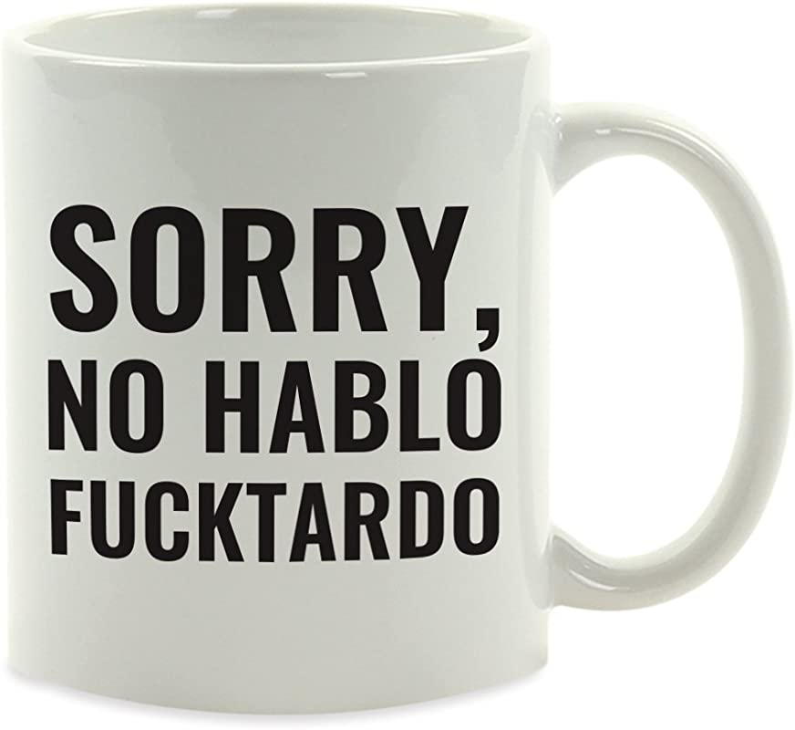 Andaz Press 11oz Office Coffee Mug Gift Sorry No Hablo Fucktardo 1 Pack Novelty Drinking Cup Joke Great Gag Gift Idea For Men Women Office Work Adult Humor Employee Boss Coworkers Retirement