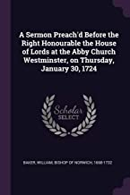 A Sermon Preach'd Before the Right Honourable the House of Lords at the Abby Church Westminster, on Thursday, January 30, ...