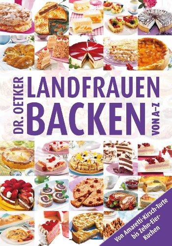 Landfrauenbacken von A-Z: Von Amaretti-Kirsch-Torte bis Zehn-Eier-Kuchen (A-Z Reihe)