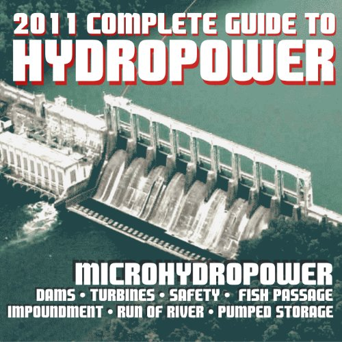 2011 Complete Guide to Hydropower, Microhydropower, Hydroelectric Power, Dams, Turbine Systems, Environmental Impact and Fish Passage, History and Safety, Research Projects (DVD-ROM)