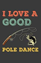 I Love A Good Pole Dance: 150 Page College-Ruled Notebook For Fishers.