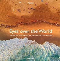 Eyes over the World: The Most Spectacular Drone Photography