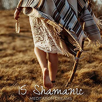 15 Shamanic Meditation Dreams: 2020 New Age Meditation, Yoga and Contemplation Music Mix