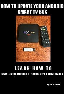 HOW TO UPDATE YOUR ANDROID SMART TV BOX: LEARN HOW TO INSTALL KODI(c) TM, MOBDRO(c) TM, TERRARIUM TV(c) TM, AND SHOWBOX(c) TM