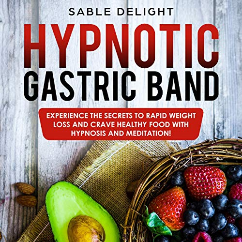 Hypnotic Gastric Band: Experience the Secrets to Rapid Weight Loss and Crave Healthy Food with Hypnosis and Meditation! cover art