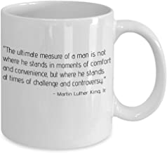 Martin Luther King Quote - The ultimate measure of a man is not where he stands in moments of comfort and convenience, but where he stands at times of challenge and controversy - MLK Coffee mug