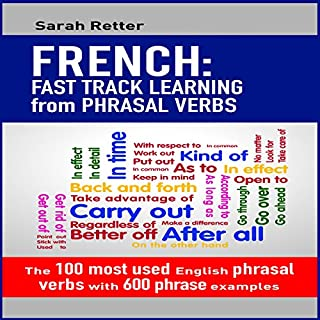French: Fast Track Learning from Phrasal Verbs     The 100 Most Used English Phrasal Verbs with 600 Phrase Examples              By:                                                                                                                                 Sarah Retter                               Narrated by:                                                                                                                                 Ana Auther                      Length: 1 hr and 21 mins     1 rating     Overall 3.0