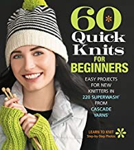 60 Quick Knits for Beginners: Easy Projects for New Knitters in 220 Superwash® from Cascade Yarns® (60 Quick Knits Collection)
