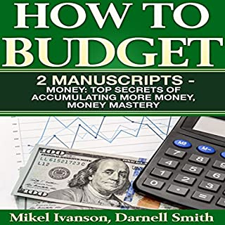 How to Budget: 2 Manuscripts     Top Secrets of Accumulating More Money and Money Mastery              By:                                                                                                                                 Darnell Smith,                                                                                        Mikel Ivanson                               Narrated by:                                                                                                                                 Jared Frederickson                      Length: 5 hrs and 24 mins     29 ratings     Overall 4.6