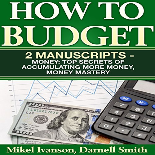 How to Budget: 2 Manuscripts     Top Secrets of Accumulating More Money and Money Mastery              By:                                                                                                                                 Darnell Smith,                                                                                        Mikel Ivanson                               Narrated by:                                                                                                                                 Jared Frederickson                      Length: 5 hrs and 24 mins     Not rated yet     Overall 0.0