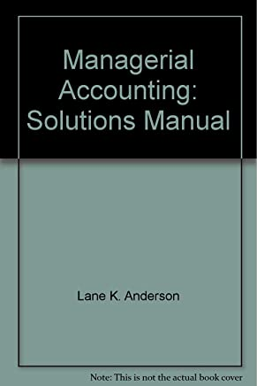 Managerial Accounting: Solutions Manual to 8r.e