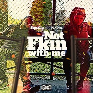 Not Fkin With Me (feat. Nekia)