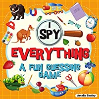 I Spy Everything: A Fun Guessing Game for Kids, Great Learning Activity Book, I Spy Book for Kids