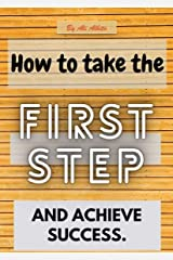 The first steps to success: Goal Setting For Personal Success Smarter Goal Setting Tips Steps Template & Examples Included Kindle Edition