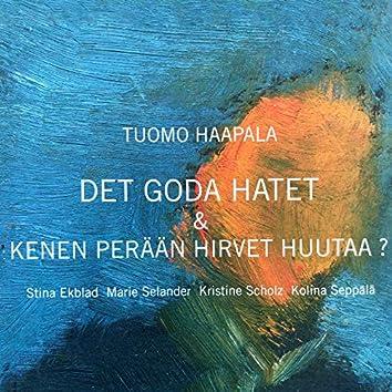 Det goda hatet & Kenen Perään Hirvet Huutaa?