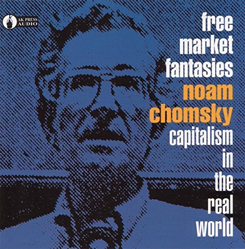 Free Market Fantasies: Capitalism in the Real World (AK Press Audio)