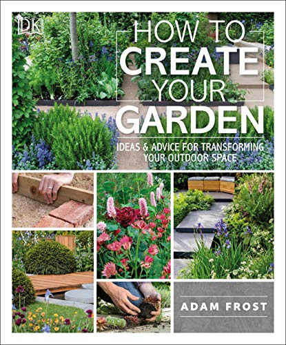 Compare Textbook Prices for How to Create Your Garden: Ideas and Advice for Transforming Your Outdoor Space Illustrated Edition ISBN 9781465472854 by Frost, Adam