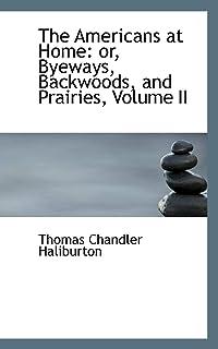 The Americans at Home: or, Byeways, Backwoods, and Prairies, Volume II