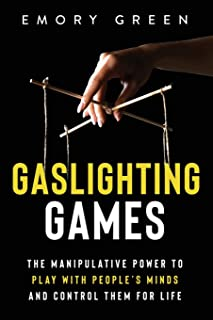 Gaslighting Games: The Manipulative Power to Play with People's Minds and Control Them for Life