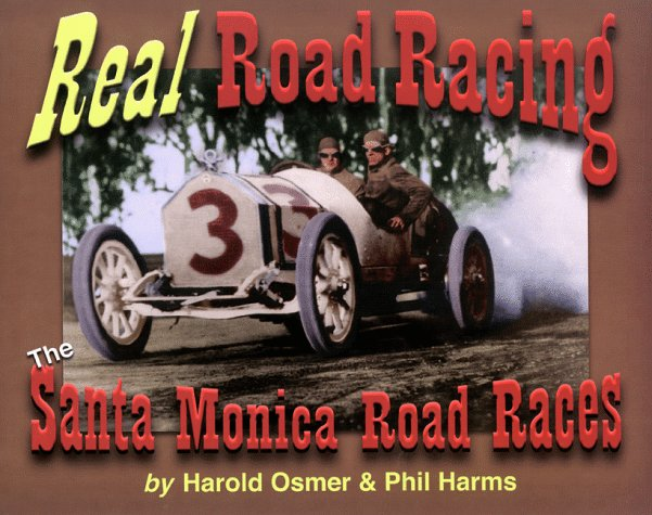 Real Road Racing, The Santa Monica Road Races by Harms, Phil E., Osmer, Harold L. (1999) Paperback