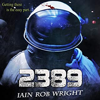 2389: A Space Horror Novel                   By:                                                                                                                                 Iain Rob Wright                               Narrated by:                                                                                                                                 Nigel Patterson                      Length: 3 hrs and 50 mins     57 ratings     Overall 3.8