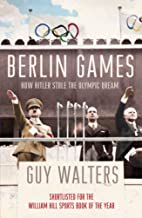 Berlin Games: How Hitler Stole the Olympic Dream (English Edition)