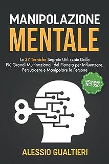 Manipolazione Mentale: Le 37 Tecniche Segrete Utilizzate Dalle Più Grandi Multinazionali del Pianeta per Influenzare, Pers...