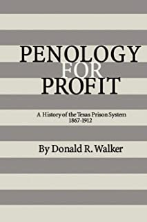 Penology for Profit: A History of the Texas Prison System, 1867-1912 (Texas A&M Southwestern Studies)