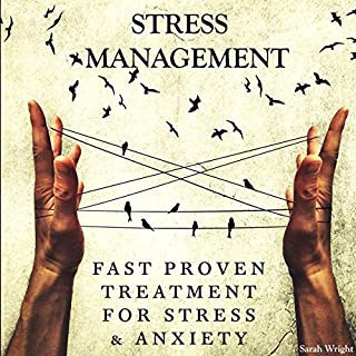 Stress Management     Fast Proven Treatment for Stress & Anxiety              By:                                                                                                                                 Sarah Wright                               Narrated by:                                                                                                                                 Rachel Perry                      Length: 3 hrs and 41 mins     76 ratings     Overall 4.7