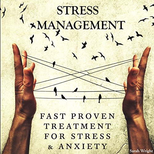 Stress Management     Fast Proven Treatment for Stress & Anxiety              By:                                                                                                                                 Sarah Wright                               Narrated by:                                                                                                                                 Rachel Perry                      Length: 3 hrs and 41 mins     114 ratings     Overall 4.8