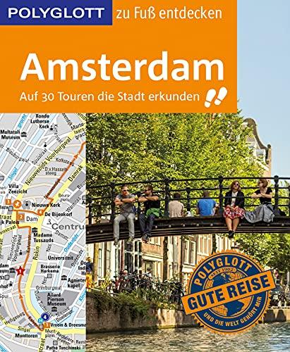 POLYGLOTT Reiseführer Amsterdam zu Fuß entdecken: Auf 30 Touren die Stadt erkunden (POLYGLOTT zu Fuß entdecken) (German Edition)