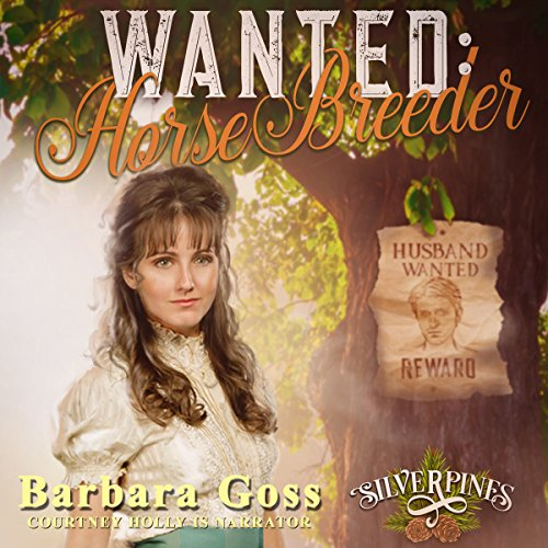 Wanted: Horse Breeder     Silverpines, Book 2              By:                                                                                                                                 Barbara Goss                               Narrated by:                                                                                                                                 Courtney Holly                      Length: 3 hrs and 17 mins     26 ratings     Overall 4.8