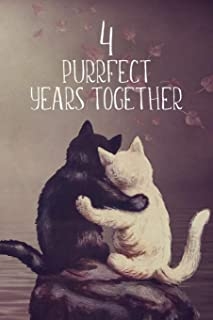 4 Purrfect Years Together: Lined Journal / Notebook - 4th Anniversary Gifts - Cute Cat Themed 4 yr Wedding Anniversary Celebration Gift - Fun and Practical Alternative to a Card - Cat Theme