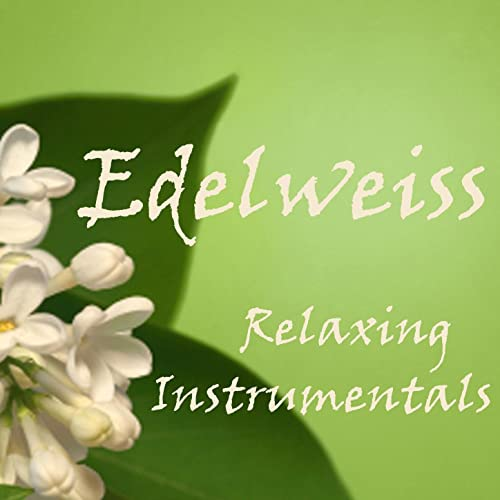 Edelweiss - Relaxing Instrumentals by Relaxing Instrumentals