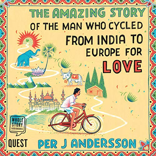 The Amazing Story of the Man Who Cycled from India to Europe for Love cover art