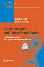 Visual Perception and Robotic Manipulation: 3D Object Recognition, Tracking and Hand-Eye Coordination (Springer Tracts in Advanced Robotics)