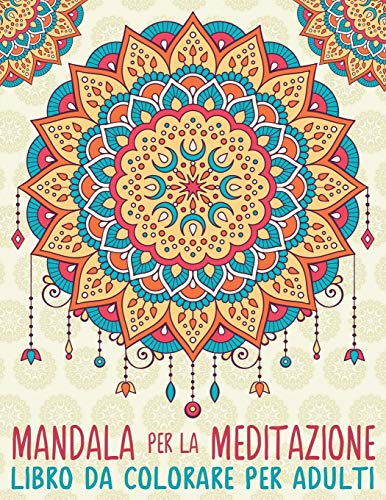 Mandala Per La Meditazione: Libro Da Colorare Per Adulti