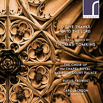 O Give Thanks Unto the Lord: Choral Works by Thomas Tomkins