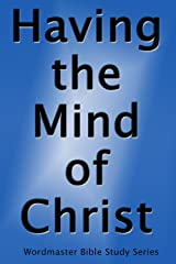 Having the Mind of Christ: A Bible Study on Thinking the Thoughts of God (The Wordmaster Bible Study Library) Kindle Edition