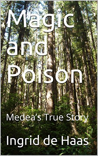 Magic and Poison: Medea's True Story (English Edition)