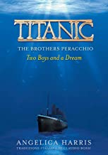 TITANIC THE BROTHERS PERACCHIO: Two Boys and a Dream