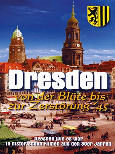 Dresden in der Blüte bis zur Zerstörung `45