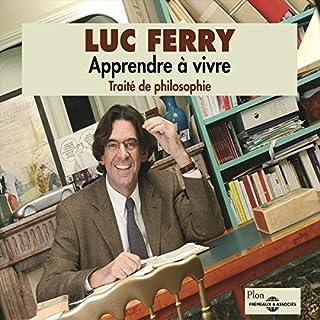 Apprendre à vivre     Traité de philosophie               De :                                                                                                                                 Luc Ferry                               Lu par :                                                                                                                                 Luc Ferry                      Durée : 4 h et 49 min     42 notations     Global 4,6